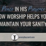 Peace In His Presence: How Worship Helps You Maintain Your Sanity