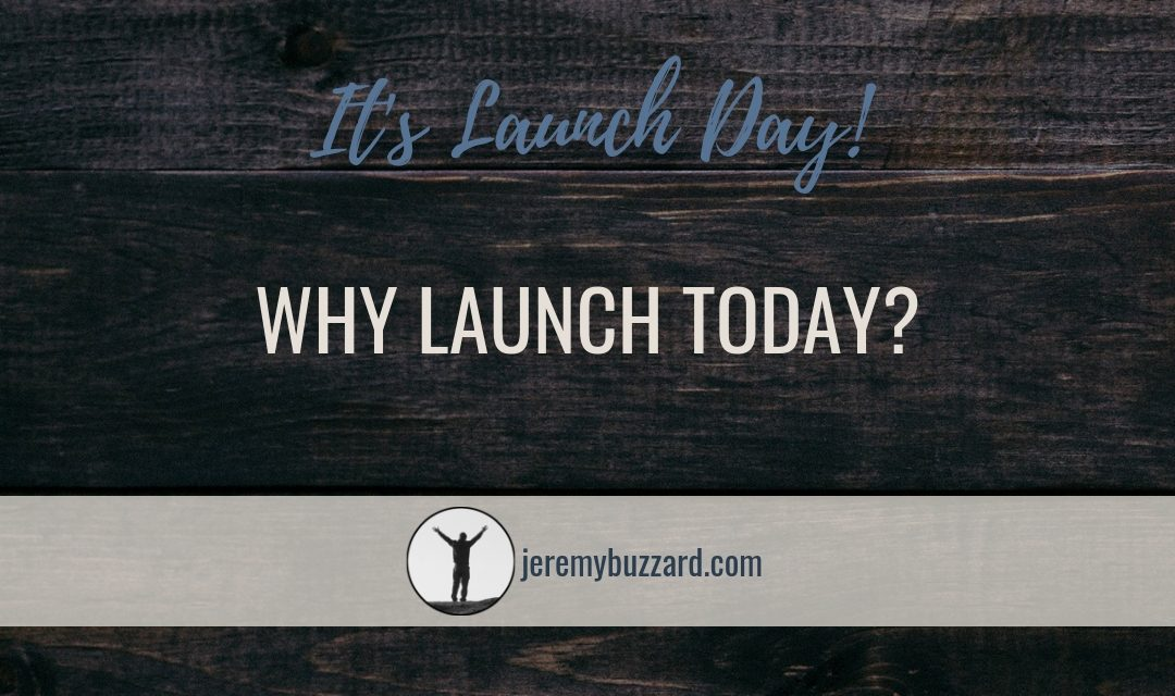 Why Launch Today?