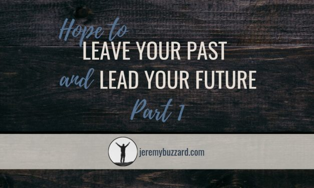 Hope to Leave Your Past and Lead Your Future (Part 1)