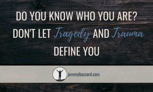Do You Know Who You Are? Don't Let Tragedy and Trauma Define You
