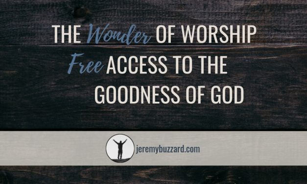 The Wonder of Worship: Free Access to the Goodness of God